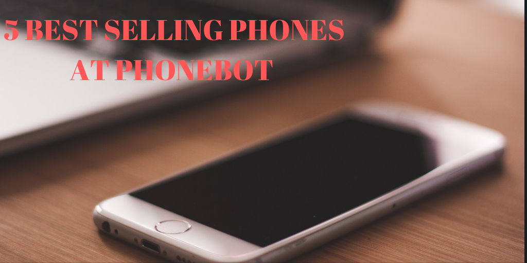 5 Best Selling Refurbished Phones on PhoneBot