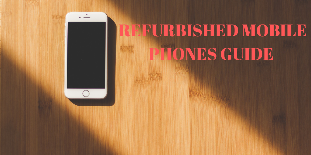 Refurbished Mobile Phones: A Complete Buyer Guide